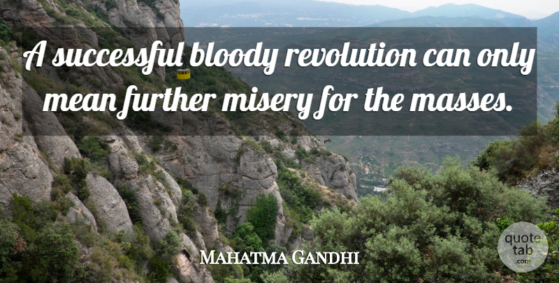 Mahatma Gandhi Quote About Mean, Successful, Violence: A Successful Bloody Revolution Can...