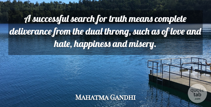 Mahatma Gandhi Quote About Truth, Hate, Mean: A Successful Search For Truth...
