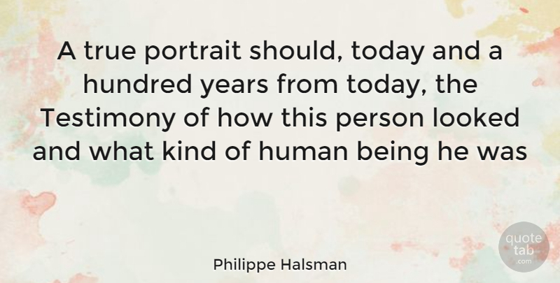 Philippe Halsman Quote About Years, Today, Portraits: A True Portrait Should Today...