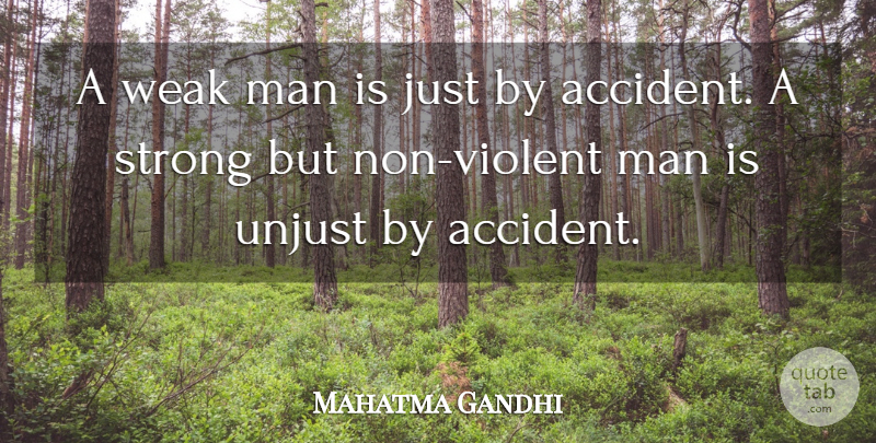 Mahatma Gandhi Quote About Being Strong, Integrity, Men: A Weak Man Is Just...