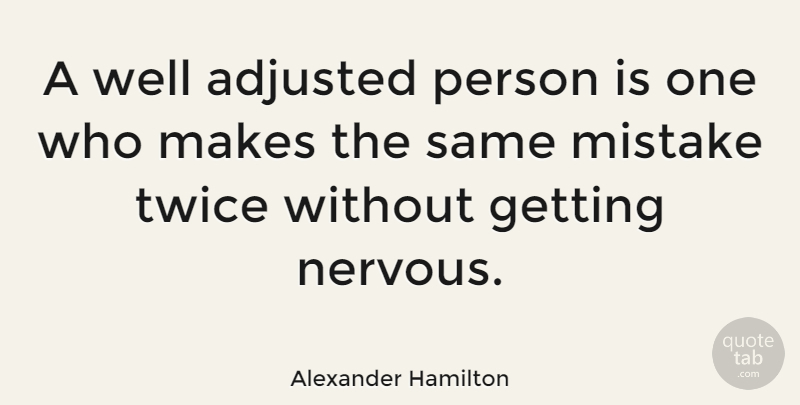 Alexander Hamilton Quote About Mistake, Women, Nervous: A Well Adjusted Person Is...