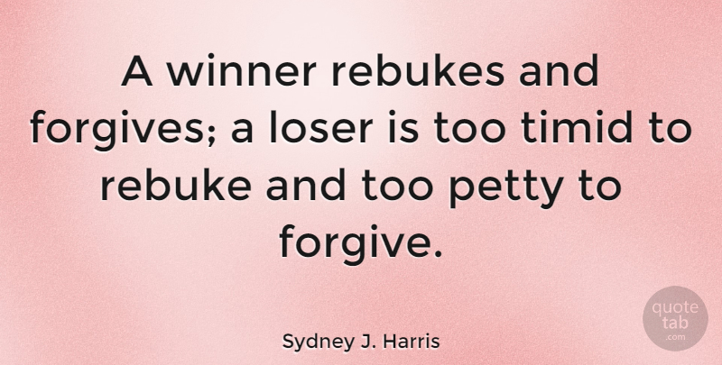 Sydney J Harris A Winner Rebukes And Forgives A Loser Is Too Timid To Quotetab All 18 codes 3 deals 15 printable 0. quotetab