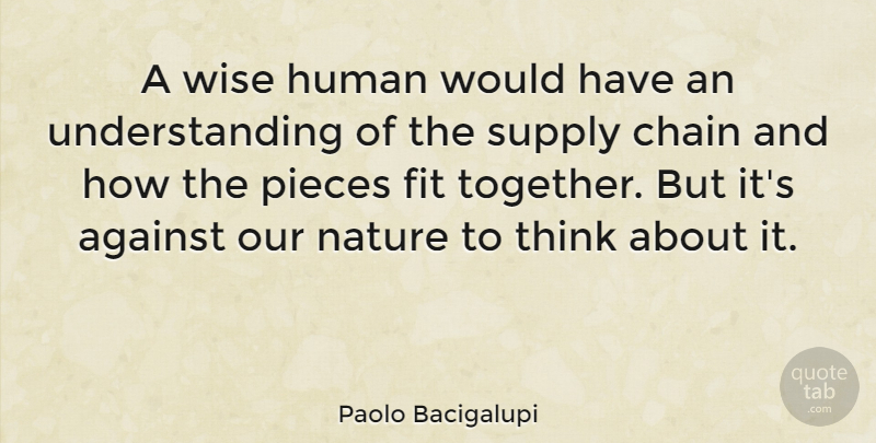 Paolo Bacigalupi Quote About Against, Chain, Fit, Human, Nature: A Wise Human Would Have...