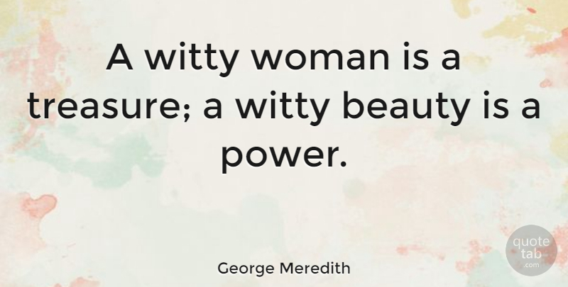 George Meredith Quote About Beauty, Witty, Treasure: A Witty Woman Is A...