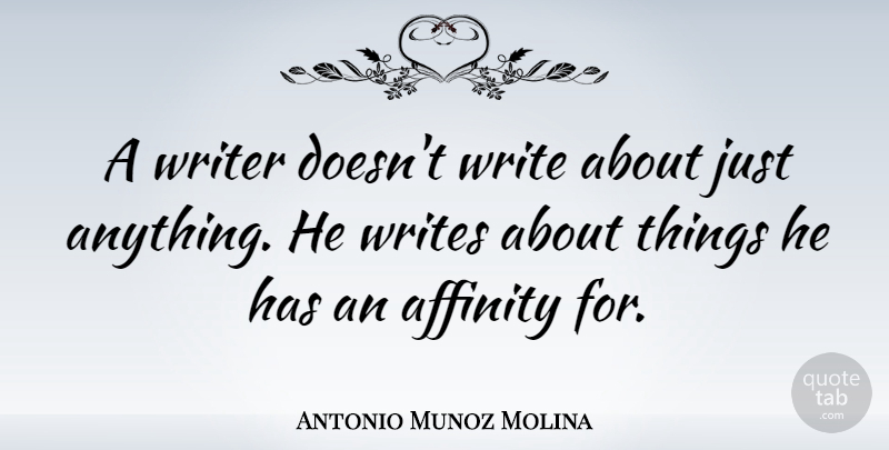 Antonio Munoz Molina Quote About undefined: A Writer Doesnt Write About...