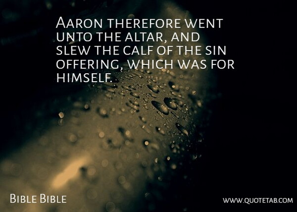 Bible Bible Quote About Aaron, Calf, Sin, Therefore, Unto: Aaron Therefore Went Unto The...
