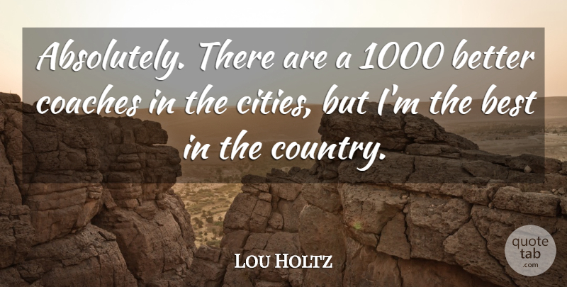 Lou Holtz Quote About Country, Football, College: Absolutely There Are A 1000...