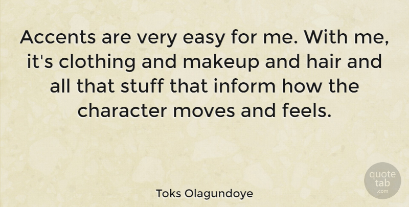 Toks Olagundoye Quote About Accents, Clothing, Easy, Inform, Moves: Accents Are Very Easy For...