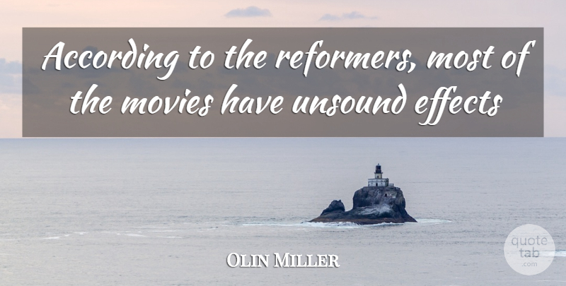 Olin Miller Quote About According, Effects, Movies, Unsound: According To The Reformers Most...