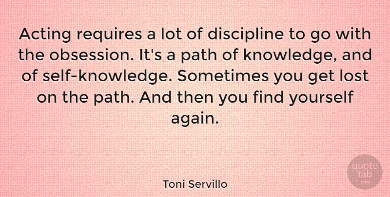Toni Servillo Quote About Self, Discipline, Acting: Acting Requires A Lot Of...