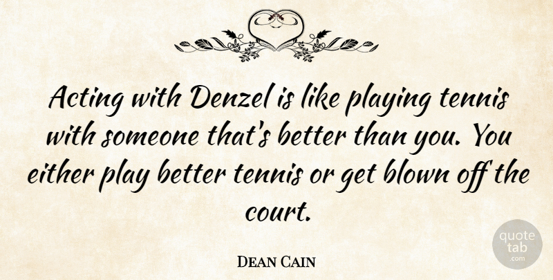 Dean Cain Quote About Blown, Denzel, Either, Playing: Acting With Denzel Is Like...