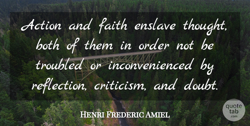 Henri Frederic Amiel Action And Faith Enslave Thought Both Of Them