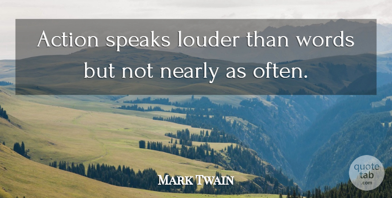 Mark Twain Quote About Inspirational, Success, Sarcastic: Action Speaks Louder Than Words...