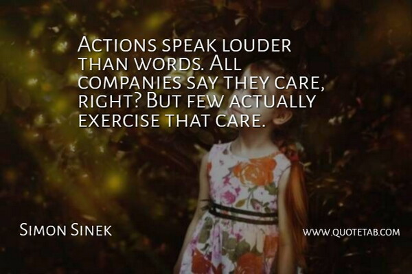 Simon Sinek Quote About Exercise, Actions Speak Louder Than Words, Care: Actions Speak Louder Than Words...