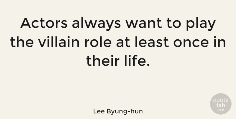 Lee Byung-hun Quote About Life: Actors Always Want To Play...