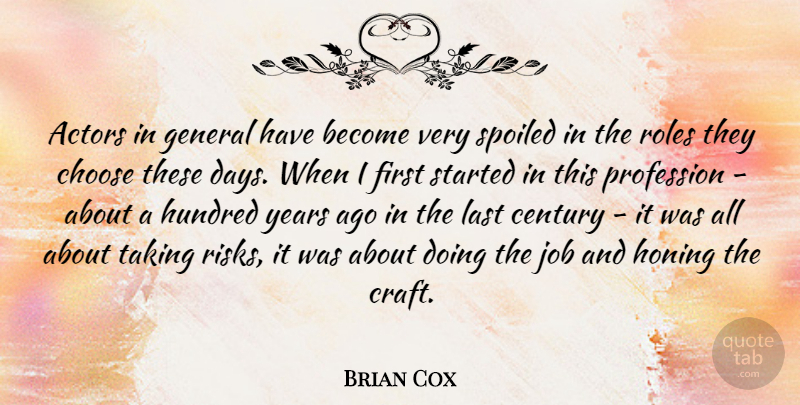 Brian Cox Quote About Century, General, Hundred, Job, Last: Actors In General Have Become...