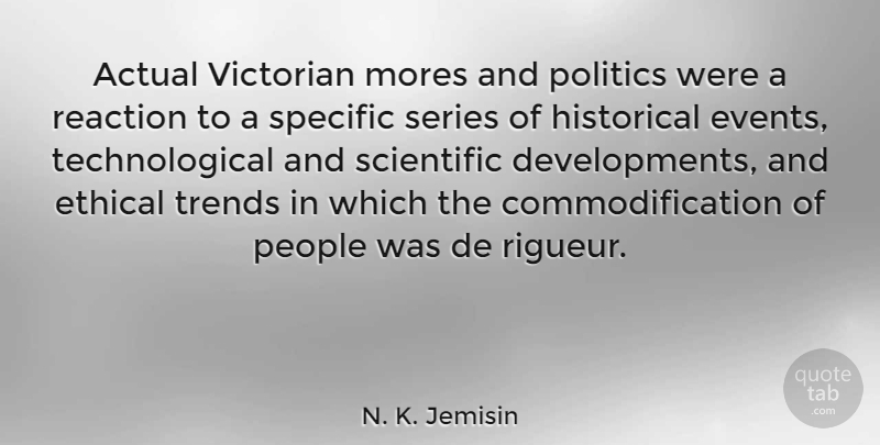 N. K. Jemisin Quote About Actual, Historical, Mores, People, Politics: Actual Victorian Mores And Politics...