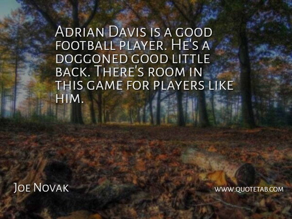 Joe Novak Quote About Adrian, Davis, Football, Game, Good: Adrian Davis Is A Good...