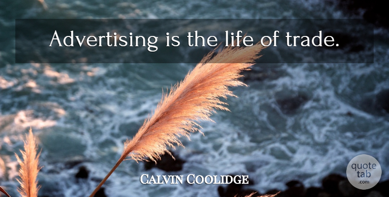 Calvin Coolidge Quote About Business, Advertising, Trade: Advertising Is The Life Of...