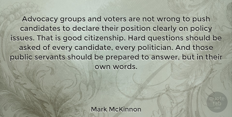 Mark McKinnon Quote About Advocacy, Asked, Candidates, Clearly, Declare: Advocacy Groups And Voters Are...