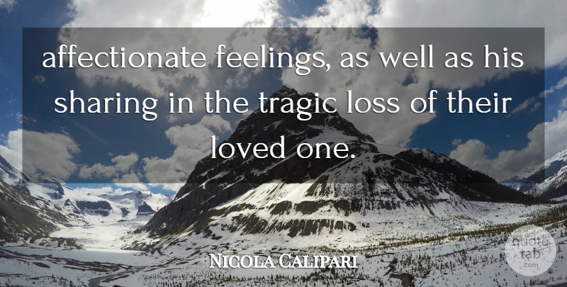 Nicola Calipari Quote About Feelings, Loss, Loved, Sharing, Tragic: Affectionate Feelings As Well As...