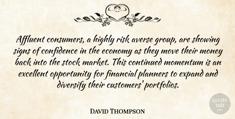 David Thompson Quote About Affluent, Averse, Confidence, Continued, Economy: Affluent Consumers A Highly Risk...