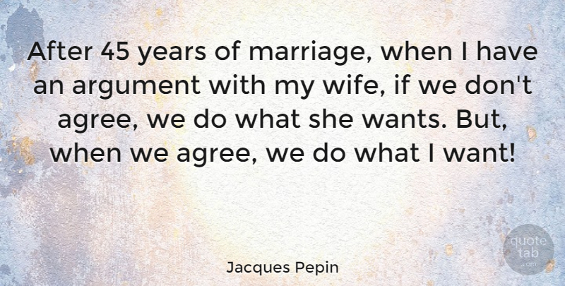 Jacques Pepin Quote About Anniversary, Years, Wife: After 45 Years Of Marriage...