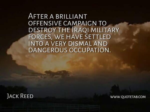 Jack Reed Quote About Brilliant, Campaign, Dangerous, Destroy, Dismal: After A Brilliant Offensive Campaign...