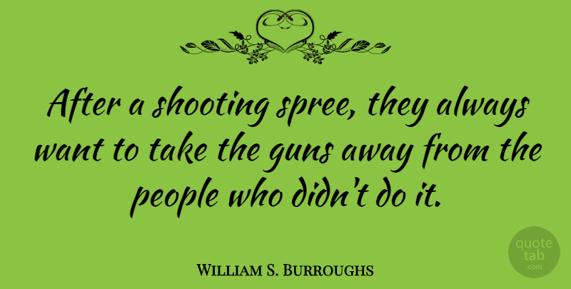 William S. Burroughs Quote About Gun, People, Second Amendment: After A Shooting Spree They...