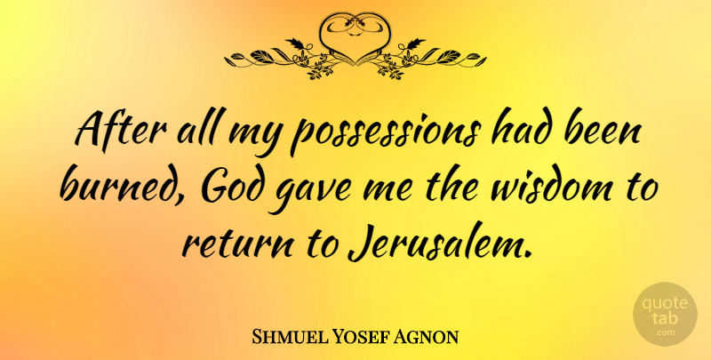 Shmuel Yosef Agnon Quote About Return, Jerusalem, Possession: After All My Possessions Had...