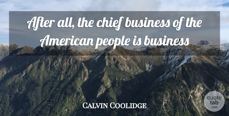 Calvin Coolidge Quote About Business, Chief, People: After All The Chief Business...