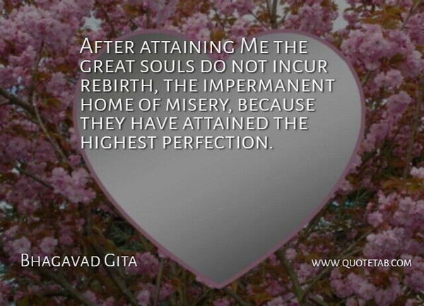 Bhagavad Gita Quote About Attained, Great, Highest, Home, Souls: After Attaining Me The Great...
