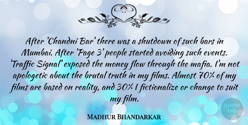 Madhur Bhandarkar Quote About Almost, Apologetic, Avoiding, Bars, Based: After Chandni Bar There Was...