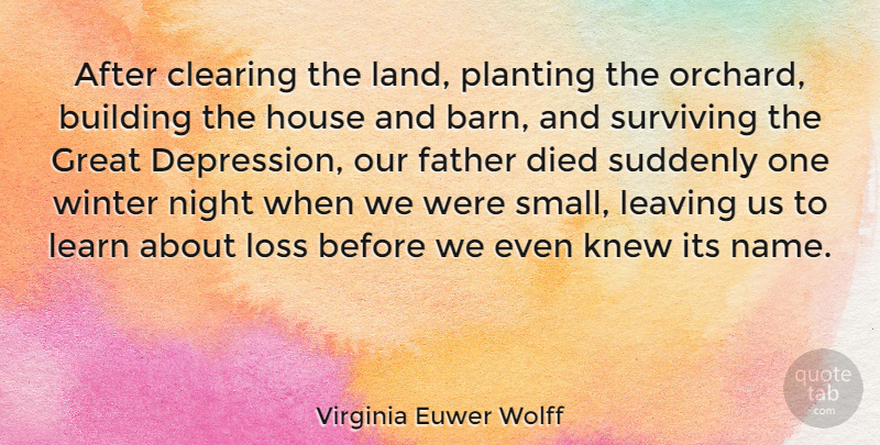 Virginia Euwer Wolff Quote About Building, Clearing, Died, Great, House: After Clearing The Land Planting...