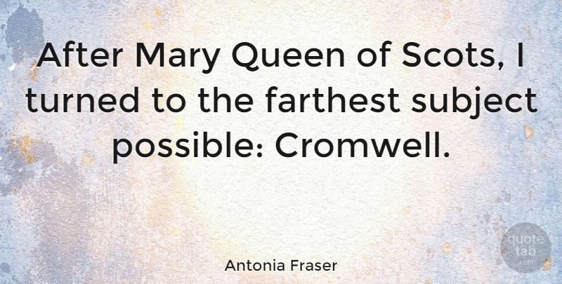 Antonia Fraser Quote About British Author, Farthest, Mary, Subject: After Mary Queen Of Scots...