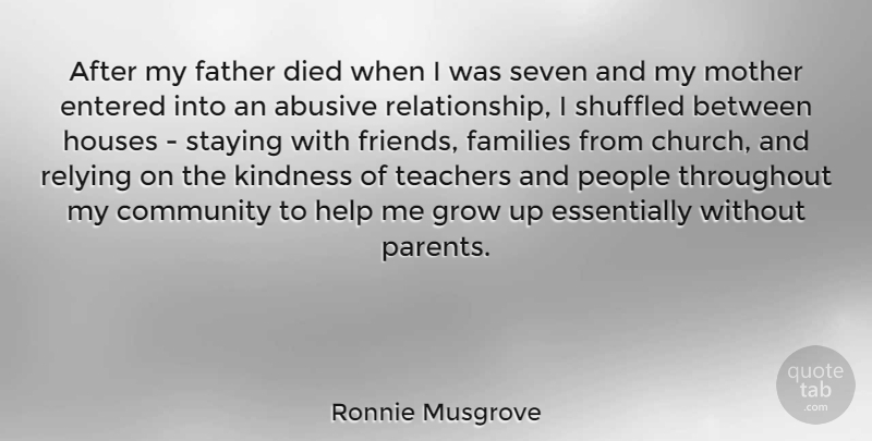 Ronnie Musgrove Quote About Community, Died, Entered, Families, Grow: After My Father Died When...