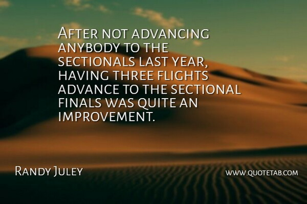Randy Juley Quote About Advance, Advancing, Anybody, Finals, Flights: After Not Advancing Anybody To...