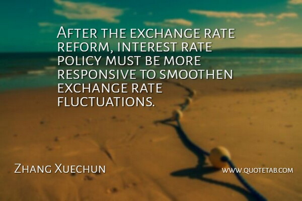 Zhang Xuechun Quote About Exchange, Interest, Policy, Rate, Responsive: After The Exchange Rate Reform...