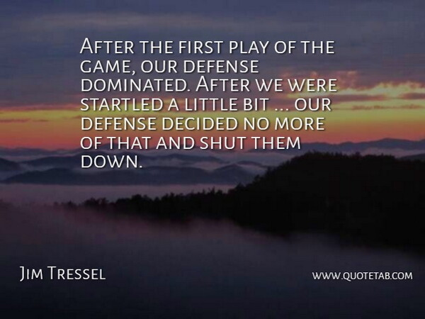 Jim Tressel Quote About Bit, Decided, Defense, Shut, Startled: After The First Play Of...
