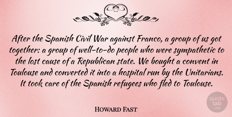 Howard Fast Quote About Against, Bought, Care, Cause, Civil: After The Spanish Civil War...