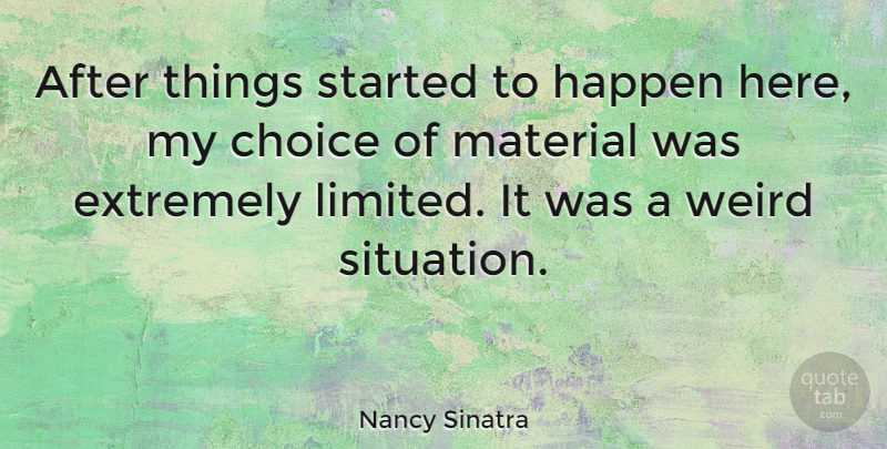 Nancy Sinatra Quote About Extremely, Happen, Material: After Things Started To Happen...