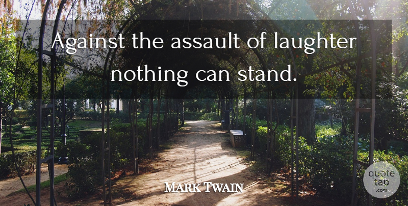 Mark Twain Quote About Inspirational, Strength, Happiness: Against The Assault Of Laughter...