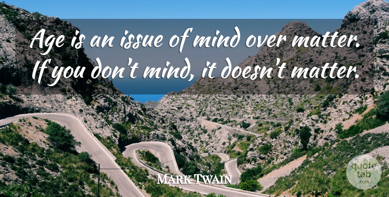 Mark Twain Quote About Inspirational, Funny, Motivational: Age Is An Issue Of...