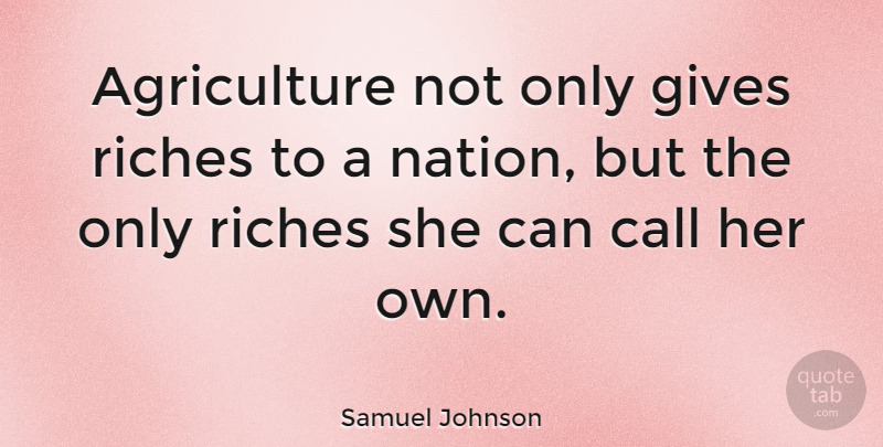 Samuel Johnson Quote About Agriculture, Giving, Riches: Agriculture Not Only Gives Riches...