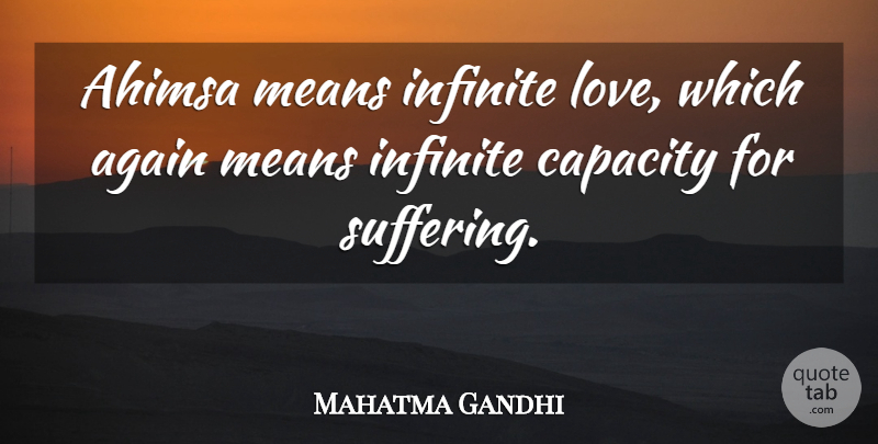 Mahatma Gandhi Quote About Mean, Suffering, Infinite: Ahimsa Means Infinite Love Which...