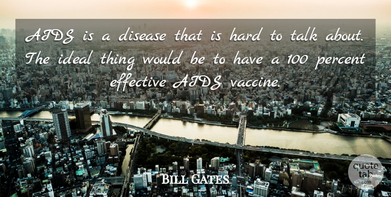 Bill Gates Quote About Aids, Disease, Effective, Hard, Ideal: Aids Is A Disease That...