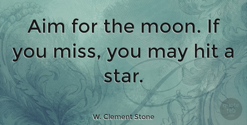 W. Clement Stone Quote About Motivational, Missing You, Stars: Aim For The Moon If...