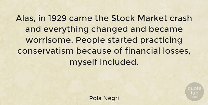 Pola Negri Quote About Loss, People, Financial: Alas In 1929 Came The...