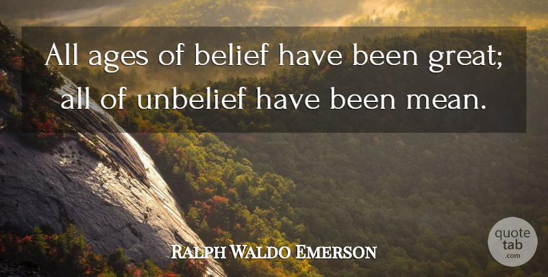 Ralph Waldo Emerson Quote About Mean, Age, Belief: All Ages Of Belief Have...