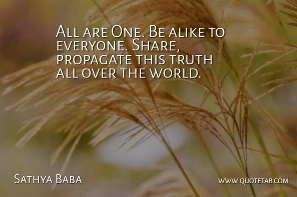 Sathya Baba Quote About Alike, Truth: All Are One Be Alike...